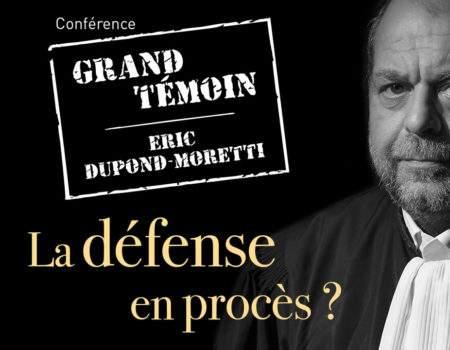 30 mars – 19h – GRAND TEMOIN : ERIC DUPOND-MORETTI – LA DEFENSE EN PROCES ?